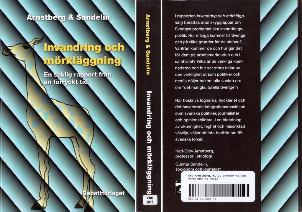 """Invandring och mörkläggning - En saklig rapport från en förryckt tid"""" av forskaren och professorn Karl-Olov Arnstberg och journalisten Gunnar Sandelin"""