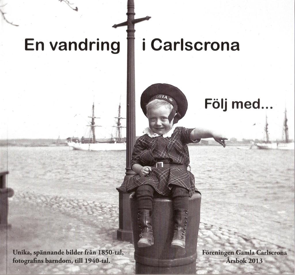Föreningen Gamla Carlscronas årsbok 2013 - En vandring i Carlscrona